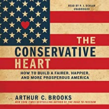 The Conservative Heart: How to Build a Fairer, Happier, and More Prosperous America (       UNABRIDGED) by Arthur C. Brooks Narrated by P. J. Ochlan
