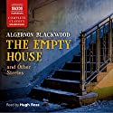 The Empty House and Other Ghost Stories Audiobook by Algernon Blackwood Narrated by Hugh Ross
