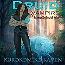 Druid Vampire Audiobook by KuroKoneko Kamen Narrated by Patrick Zeller