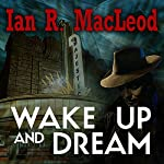Wake Up And Dream | Ian R MacLeod