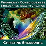 Prosperity Consciousness: Stress Free Wealth Creation | Christine Sherborne