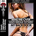 Bend Me Over and Break Down My Back Door: Ten First Anal Sex Erotica Stories | Darlene Daniels,June Stevens,Kathi Peters,Mary Ann James,Sara Scott,Lisa Myers,Amber Cross