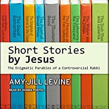 Short Stories by Jesus: The Enigmatic Parables of a Controversial Rabbi Audiobook by Amy-Jill Levine Narrated by Donna Postel