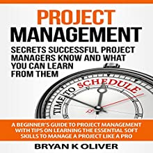 Project Management: Secrets Successful Project Managers Know and What You Can Learn from Them Audiobook by Bryan Oliver Narrated by Mike Norgaard