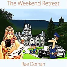 The Weekend Retreat (       UNABRIDGED) by Rae Dornan Narrated by Rae Dornan
