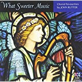 What Sweeter Music - Choral Music By John Rutter
