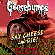 Say Cheese and Die!: Classic Goosebumps, Book 8 (       UNABRIDGED) by R. L. Stine Narrated by Johnny Heller