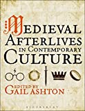 "Gail Ashton, ed. ""Medieval Afterlives in Contemporary Culture"" (Bloomsbury Academic, 2015/2017)"