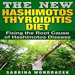 The New Hashimoto's Diet: An Easy Step-by-step Guide for Fixing the Root Cause of Hashimoto's Thyroiditis Audiobook