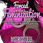 Forced Feminization: Mistress Dede Forced Feminization Stories Series    Mistress Dede