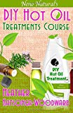Heather Katsonga-Woodward DIY Hot Oil Treatments Course (Book 1, DIY Hair Products): How to Blend Carrier Oils & Essential Oils for Great Hair (Neno Natural's DIY Hair Products)