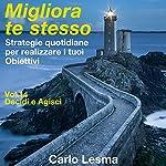 Decidi e agisci: Strategie quotidiane per realizzare i tuoi obiettivi (Migliora te stesso 14) | Carlo Lesma