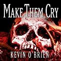 Make Them Cry Audiobook by Kevin O'Brien Narrated by Tim Campbell