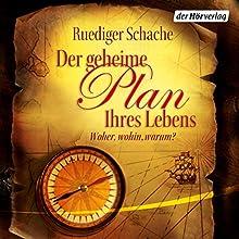 Der geheime Plan Ihres Lebens: Woher, wohin, warum? Hörbuch von Ruediger Schache Gesprochen von: Ruediger Schache, Johannes Steck