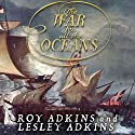 The War for All the Oceans: From Nelson at the Nile to Napoleon at Waterloo Audiobook by Roy Adkins, Lesley Adkins Narrated by Patrick Lawlor