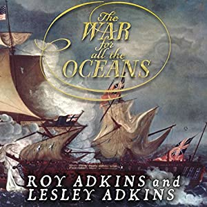 The War for All the Oceans: From Nelson at the Nile to Napoleon at Waterloo | [Roy Adkins, Lesley Adkins]