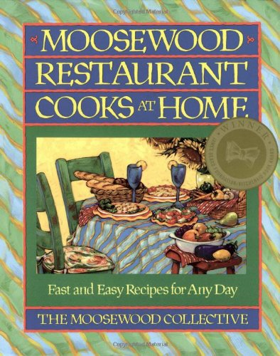 Moosewood Restaurant Cooks At Home: Fast And Easy Recipes For Any Day