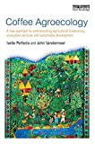 img - for Coffee Agroecology: A New Approach to Understanding Agricultural Biodiversity, Ecosystem Services and Sustainable Development book / textbook / text book