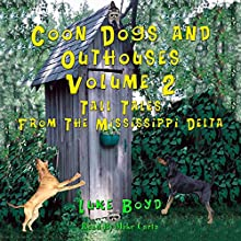 Coon Dogs and Outhouses, Volume 2: Tall Tales from the Mississippi Delta Audiobook by Dr. Luke Boyd Narrated by Mike Carta