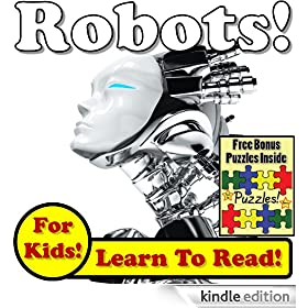 "Children's Book: ""Robots! Learn About Robots While Learning To Read - Robot Photos And Facts Make It Easy!"" (Over 45+ Photos of Robots)"