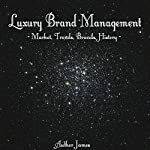Luxury Brand Management: Market, Trends, Brands, History |  James