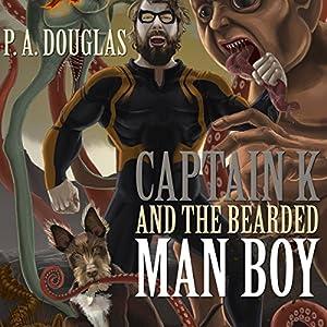 Captain K and the Bearded Man Boy | [P. A. Douglas]