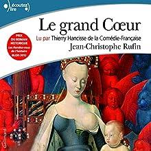 Le grand Cœur | Livre audio Auteur(s) : Jean-Christophe Rufin Narrateur(s) : Thierry Ancisse