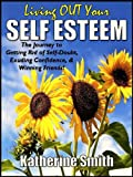 Living OUT Your Self Esteem: The Journey to Getting Rid of Self-Doubt, Exuding Confidence, & Winning Friends!