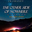 The Other Side of Nowhere and Other Stories Audiobook by JN Chaney Narrated by Raina Marie
