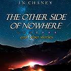 The Other Side of Nowhere and Other Stories Hörbuch von JN Chaney Gesprochen von: Raina Marie
