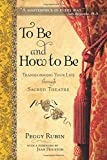 img - for To Be and How to Be: Transforming Your Life through Sacred Theatre book / textbook / text book