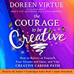 The Courage to Be Creative: How to Believe in Yourself, Your Dreams and Ideas, and Your Creative Career Path | Doreen Virtue