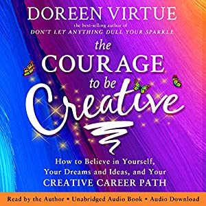 The Courage to Be Creative Audiobook