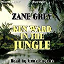 Ken Ward in the Jungle Audiobook by Zane Grey Narrated by Gene Engene
