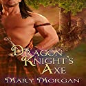 Dragon Knight's Axe Audiobook by Mary Morgan Narrated by Paul Woodson