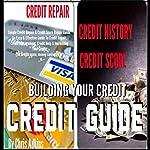 Simple Credit Repair and Credit Score Repair Guide: An Easy and Effective Guide to Credit Repair, Credit Management, Credit Help, and Increasing Your Credit | Chris Adkins
