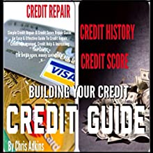 Simple Credit Repair and Credit Score Repair Guide: An Easy and Effective Guide to Credit Repair, Credit Management, Credit Help, and Increasing Your Credit (       UNABRIDGED) by Chris Adkins Narrated by Phil Baker