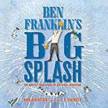 Ben Franklin's Big Splash: The Mostly True Story of His First Invention (       UNABRIDGED) by Barb Rosenstock Narrated by Susie Berneis