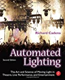 img - for Automated Lighting: The Art and Science of Moving Light in Theatre, Live Performance, and Entertainment book / textbook / text book