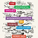 The Accidental Species: Misunderstandings of Human Evolution Audiobook by Henry Gee Narrated by Martin Dew