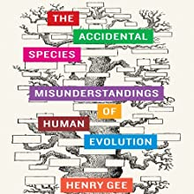 The Accidental Species: Misunderstandings of Human Evolution (       UNABRIDGED) by Henry Gee Narrated by Martin Dew