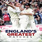 Cricket: England's Greatest Matches Hörbuch von Matt Christie,  Go Entertain Gesprochen von: Mark Tester