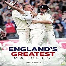 Cricket: England's Greatest Matches Audiobook by Matt Christie,  Go Entertain Narrated by Mark Tester