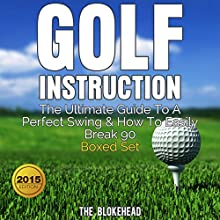 Golf Instruction: The Ultimate Guide to a Perfect Swing & How to Easily Break 90 Boxed Set (       UNABRIDGED) by The Blokehead Narrated by Kirk Hanley