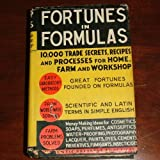 img - for Fortunes in formulas, for home, farm, and workshop; the modern authority for amateur and professional; containing up-to-date selected scientific formulas, trade secrets, processes, and money-saving ideas book / textbook / text book
