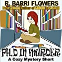 Ph.D in Murder: A Cozy Mystery Short (       UNABRIDGED) by R. Barri Flowers Narrated by Mary Price
