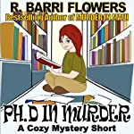 Ph.D in Murder: A Cozy Mystery Short | R. Barri Flowers