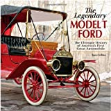 img - for The Legendary Model-T Ford: The Ultimate History of America's First Great Automobile by Tom Collins (2007-12-19) book / textbook / text book