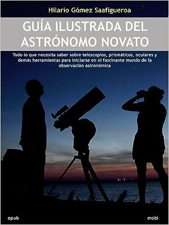 Guía ilustrada del astrónomo novato (Spanish Edition)