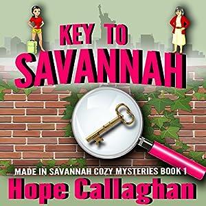 Key to Savannah: Made in Savannah Cozy Mysteries Series, Book 1 Hörbuch von Hope Callaghan Gesprochen von: Valerie Gilbert